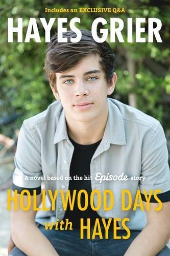 Hayes Grier Hollywood Days With Hayes A Novel Based On The Hit Episode Story