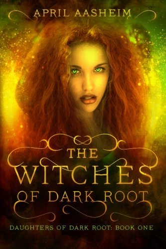 April Aasheim The Witches Of Dark Root Book One In The Daughters Of Dark Root Series
