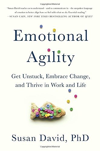 Susan David Emotional Agility Get Unstuck Embrace Change And Thrive In Work A