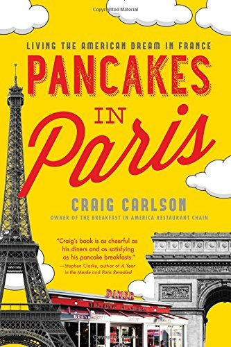 Craig Carlson Pancakes In Paris Living The American Dream In France