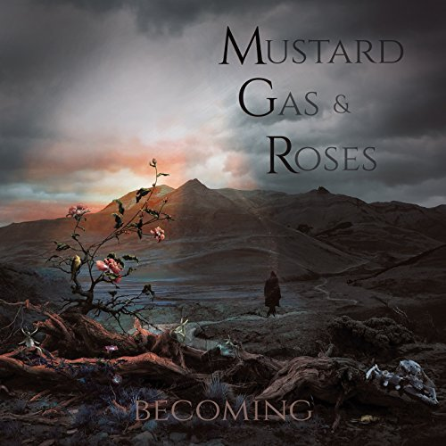 Mustard Gas & Roses Becoming