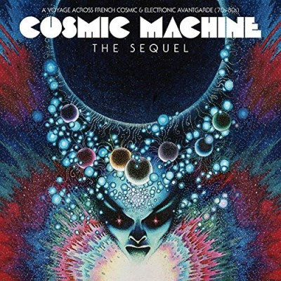 Cosmic Machine The Sequel A Voyage Across French Cosmic & Electronic Avantgarde (70s 80s) (standard Gatefold) 2lp