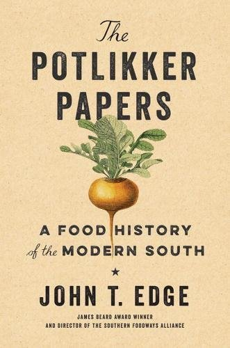 John T. Edge The Potlikker Papers A Food History Of The Modern South