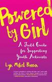 Lyn Mikel Brown Powered By Girl A Field Guide For Supporting Youth Activists