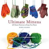 Robin Hansen Ultimate Mittens 28 Classic Patterns To Keep You Warm