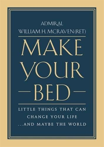 William H. Mcraven Make Your Bed Little Things That Can Change Your Life...And May