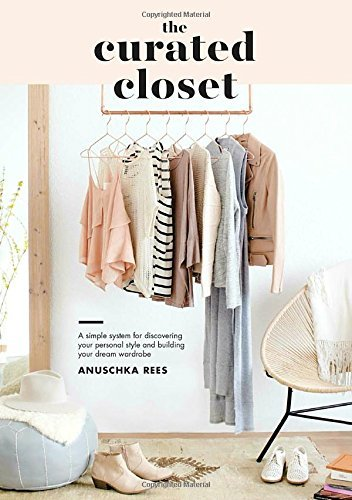 Anuschka Rees The Curated Closet A Simple System For Discovering Your Personal Sty