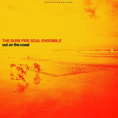 Sure Fire Soul Ensemble Out On The Coast