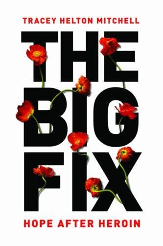 Tracey Helton Mitchell The Big Fix Hope After Heroin