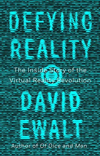 David M. Ewalt Defying Reality The Inside Story Of The Virtual Reality Revolution