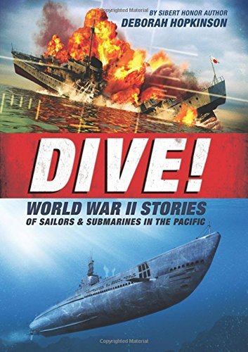 Deborah Hopkinson Dive! World War Ii Stories Of Sailors & Submarines The Incredible Story Of U.S. Submarines In Wwii