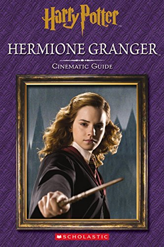 Scholastic Hermione Granger Cinematic Guide (harry Potter)