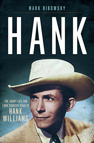 Mark Ribowsky Hank The Short Life And Long Country Road Of Hank Will