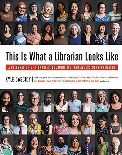Kyle Cassidy This Is What A Librarian Looks Like A Celebration Of Libraries Communities And Acce