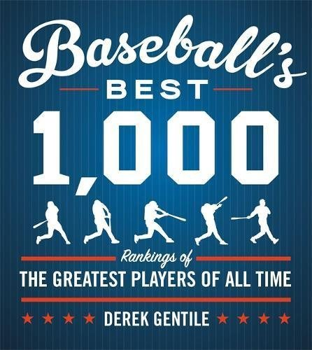 Derek Gentile Baseball's Best 1 000 Rankings Of The Greatest Players Of All Time Revised