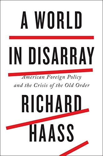 Richard Haass A World In Disarray American Foreign Policy And The Crisis Of The Old
