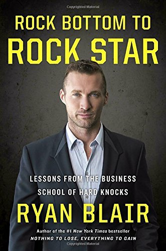 Ryan Blair Rock Bottom To Rock Star Lessons From The Business School Of Hard Knocks