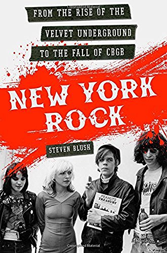 Steven Blush New York Rock From The Rise Of The Velvet Underground To The Fa