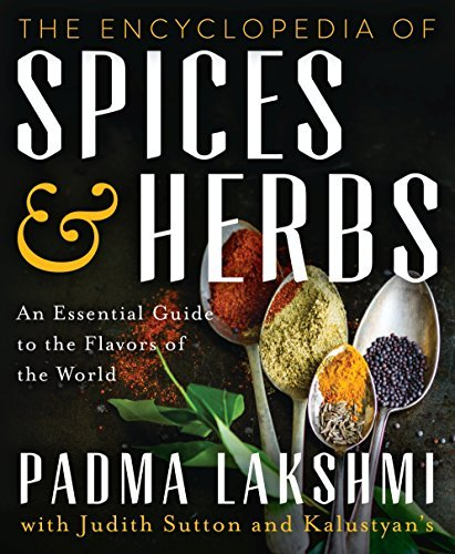 Padma Lakshmi The Encyclopedia Of Spices And Herbs An Essential Guide To The Flavors Of The World