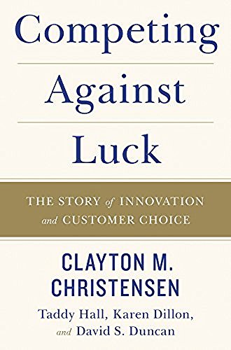 clayton-m-christensen-competing-against-luck-the-story-of-innovation-and-customer-choice