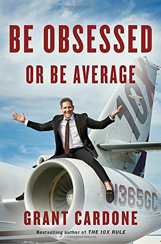 Grant Cardone Be Obsessed Or Be Average