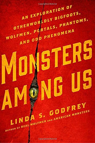 Linda S. Godfrey Monsters Among Us An Exploration Of Otherworldly Bigfoots Wolfmen