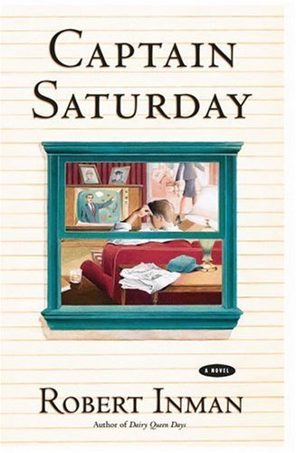 Robert Inman Captain Saturday A Novel Captain Saturday A Novel