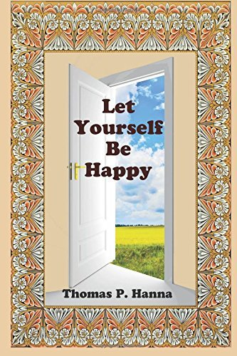 Thomas P. Hanna Let Yourself Be Happy