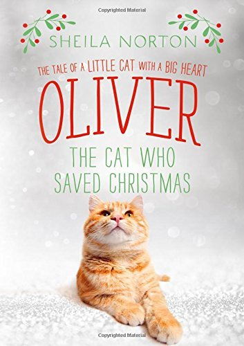 Sheila Norton Oliver The Cat Who Saved Christmas The Tale Of A Little Cat With A Big Heart