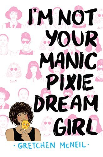Gretchen Mcneil I'm Not Your Manic Pixie Dream Girl