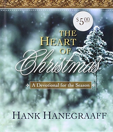 Hank Hanegraaff The Heart Of Christmas A Devotional For The Season