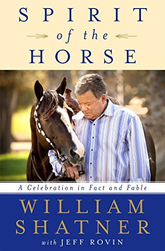 William Shatner Spirit Of The Horse A Celebration In Fact And Fable