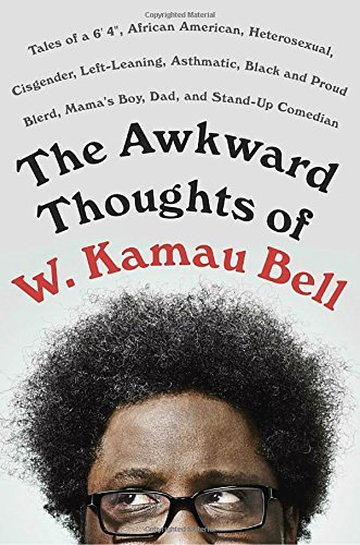 "W. Kamau Bell The Awkward Thoughts Of W. Kamau Bell Tales Of A 6' 4 "" African American Heterosexual"