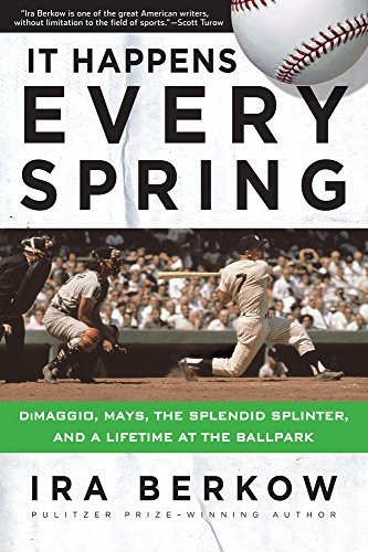 Ira Berkow It Happens Every Spring Dimaggio Mays The Splendid Splinter And A Life