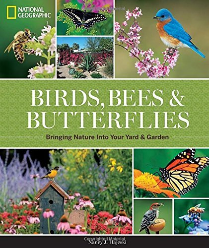 Nancy J. Hajeski National Geographic Birds Bees And Butterflies Bringing Nature Into Your Yard And Garden