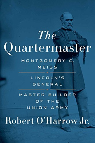 Robert O'harrow The Quartermaster Montgomery C. Meigs Lincoln's General Master Bu