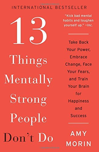 amy-morin-13-things-mentally-strong-people-dont-do-reprint