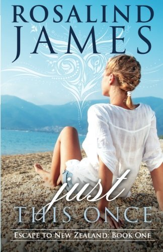 Rosalind James Just This Once Escape To New Zealand Book One