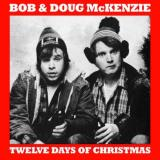 Bob & Doug Mckenzie 12 Days Of Christmas Take Off