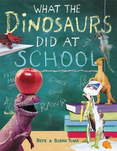 Refe Tuma What The Dinosaurs Did At School