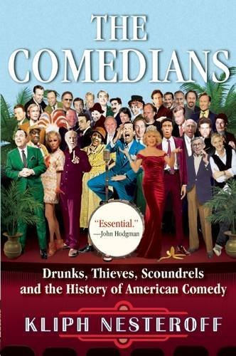Kliph Nesteroff The Comedians Drunks Thieves Scoundrels And The History Of Am