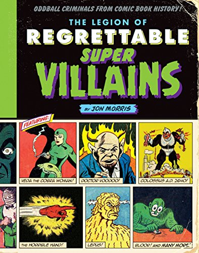 Jon Morris The Legion Of Regrettable Supervillains Oddball Criminals From Comic Book History