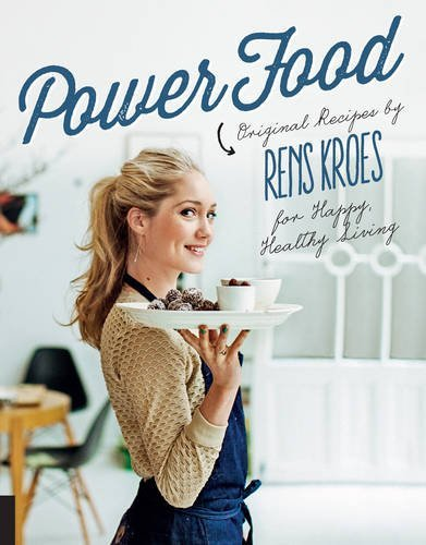 Rens Kroes Power Food Original Recipes By Rens Kroes For Happy Healthy
