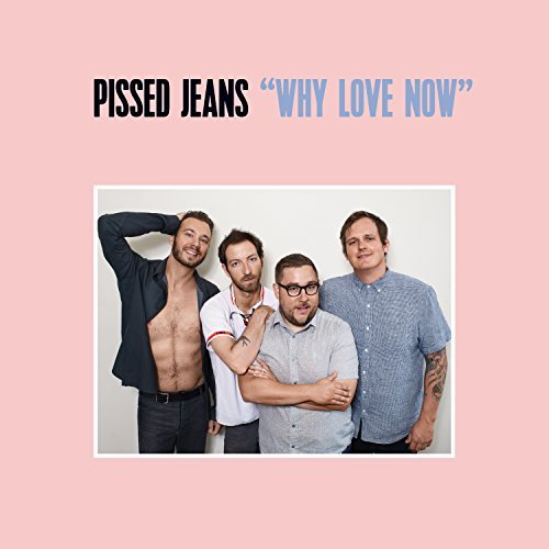 pissed-jeans-why-love-now