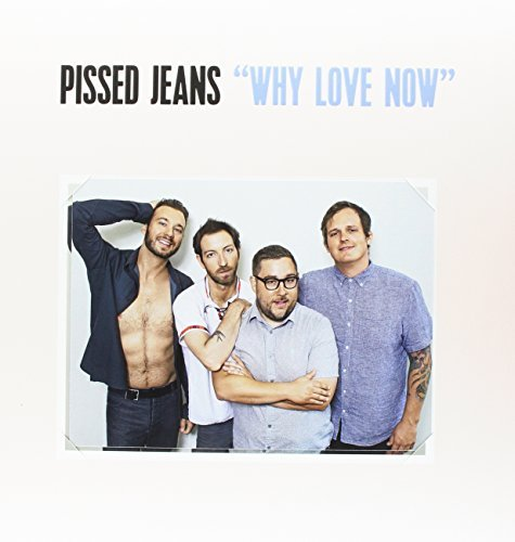 Pissed Jeans Why Love Now (includes Download)