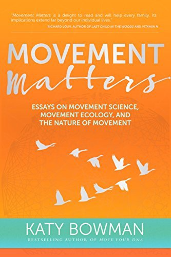 Katy Bowman Movement Matters Essays On Movement Science Movement Ecology And