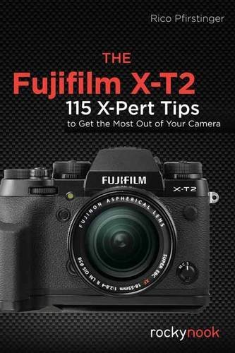 rico-pfirstinger-the-fujifilm-x-t2-120-x-pert-tips-to-get-the-most-out-of-your-camer
