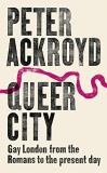 Peter Ackroyd Queer City Gay London From The Romans To The Present Day