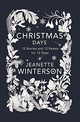 Jeanette Winterson Christmas Days 12 Stories And 12 Feasts For 12 Days