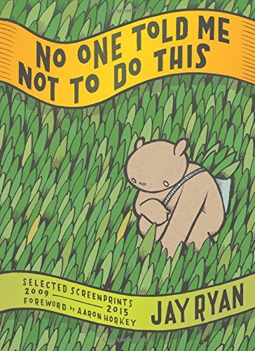 Jay Ryan No One Told Me Not To Do This Selected Screenprints 2009 2015